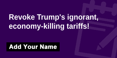 Revoke Trump's ignorant, economy-killing tariffs!